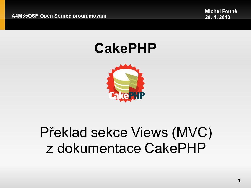 A4M35OSP Open Source programování CakePHP Překlad sekce Views (MVC) z dokumentace CakePHP Michal Founě 29.