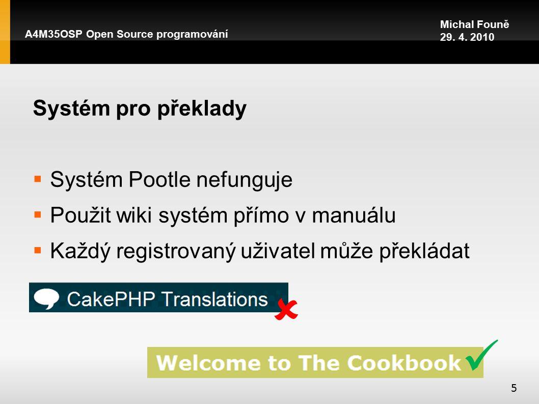 Systém pro překlady  Systém Pootle nefunguje  Použit wiki systém přímo v manuálu  Každý registrovaný uživatel může překládat A4M35OSP Open Source programování 5  Michal Founě 29.