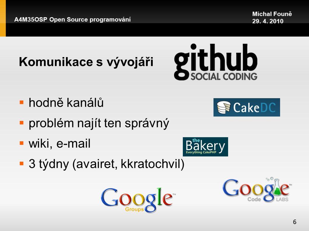 Komunikace s vývojáři  hodně kanálů  problém najít ten správný  wiki, e-mail  3 týdny (avairet, kkratochvil) A4M35OSP Open Source programování 6 Michal Founě 29.
