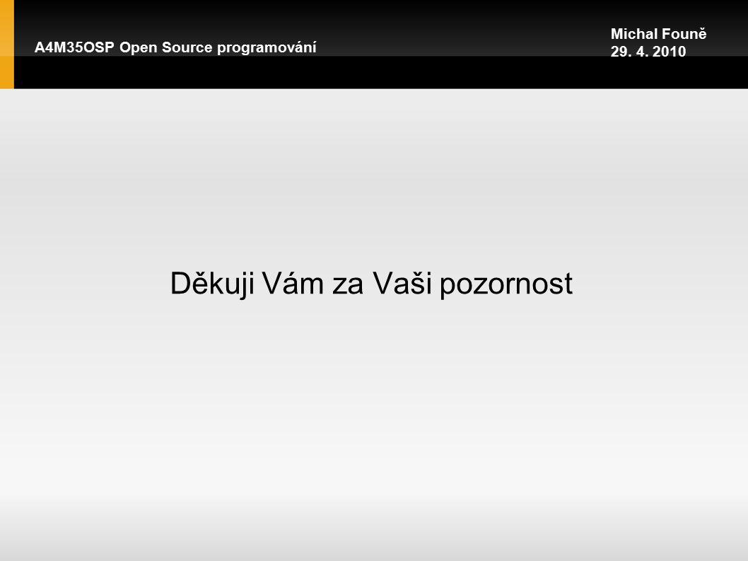 Děkuji Vám za Vaši pozornost A4M35OSP Open Source programování Michal Founě 29. 4. 2010