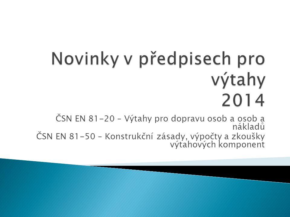 ČSN EN 81-20 – Výtahy pro dopravu osob a osob a nákladů ČSN EN 81-50 – Konstrukční zásady, výpočty a zkoušky výtahových komponent