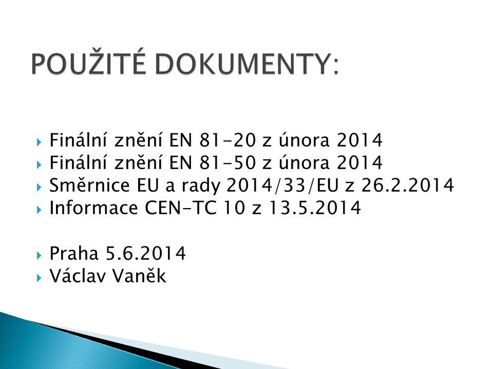  Finální znění EN 81-20 z února 2014  Finální znění EN 81-50 z února 2014  Směrnice EU a rady 2014/33/EU z 26.2.2014  Informace CEN-TC 10 z 13.5.2014  Praha 5.6.2014  Václav Vaněk