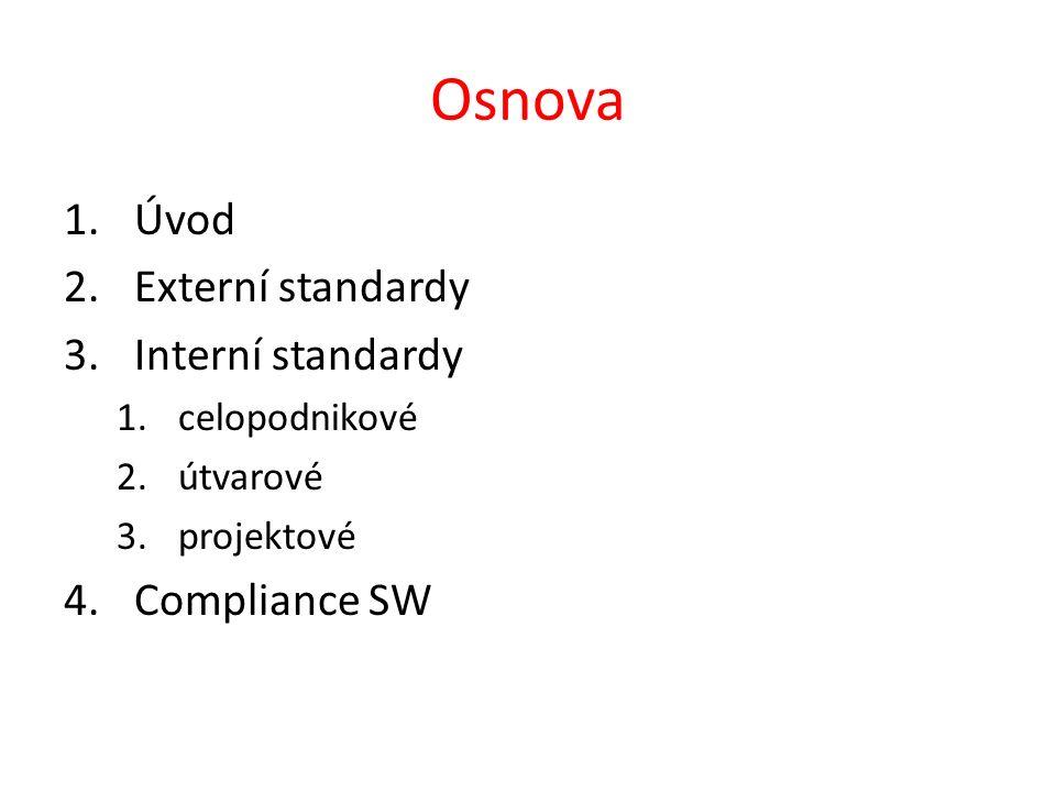 Osnova 1.Úvod 2.Externí standardy 3.Interní standardy 1.celopodnikové 2.útvarové 3.projektové 4.Compliance SW