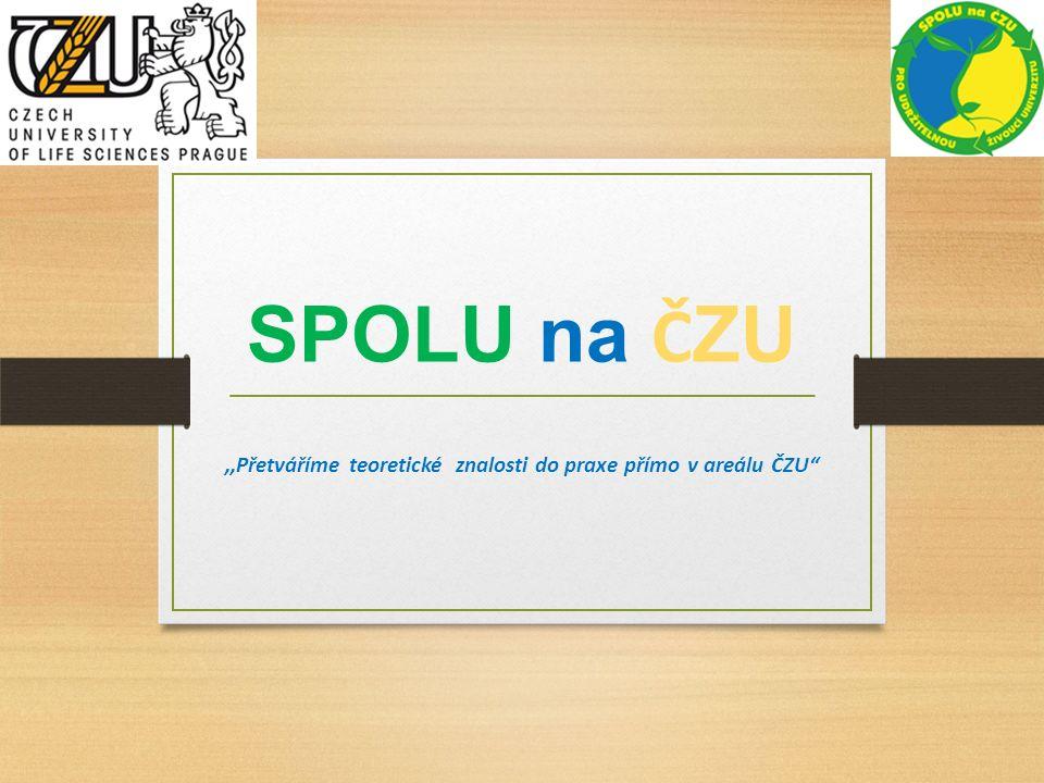 """SPOLU na Č ZU,,Přetváříme teoretické znalosti do praxe přímo v areálu ČZU"""""""