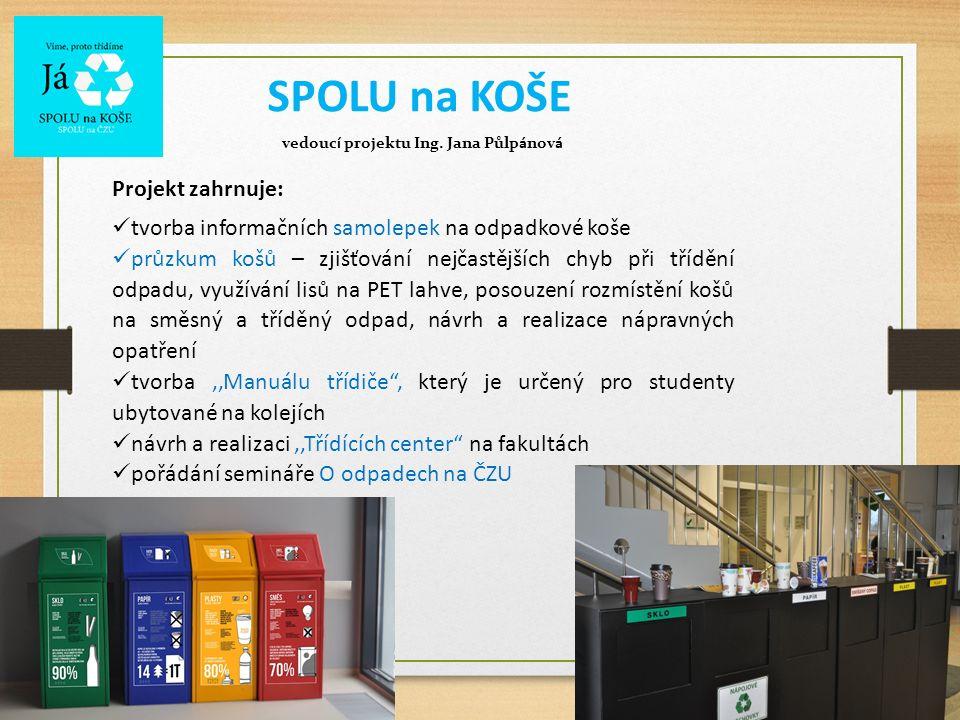 SPOLU na KOŠE vedoucí projektu Ing. Jana Půlpánová Projekt zahrnuje: tvorba informačních samolepek na odpadkové koše průzkum košů – zjišťování nejčast