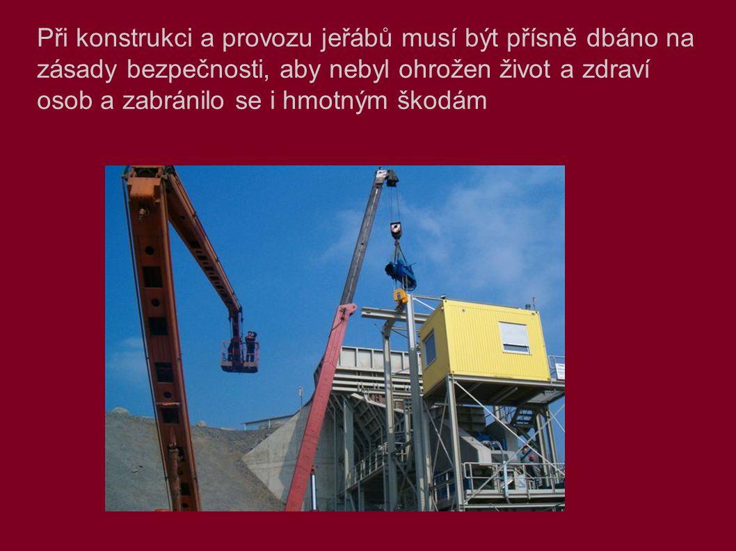 Při konstrukci a provozu jeřábů musí být přísně dbáno na zásady bezpečnosti, aby nebyl ohrožen život a zdraví osob a zabránilo se i hmotným škodám