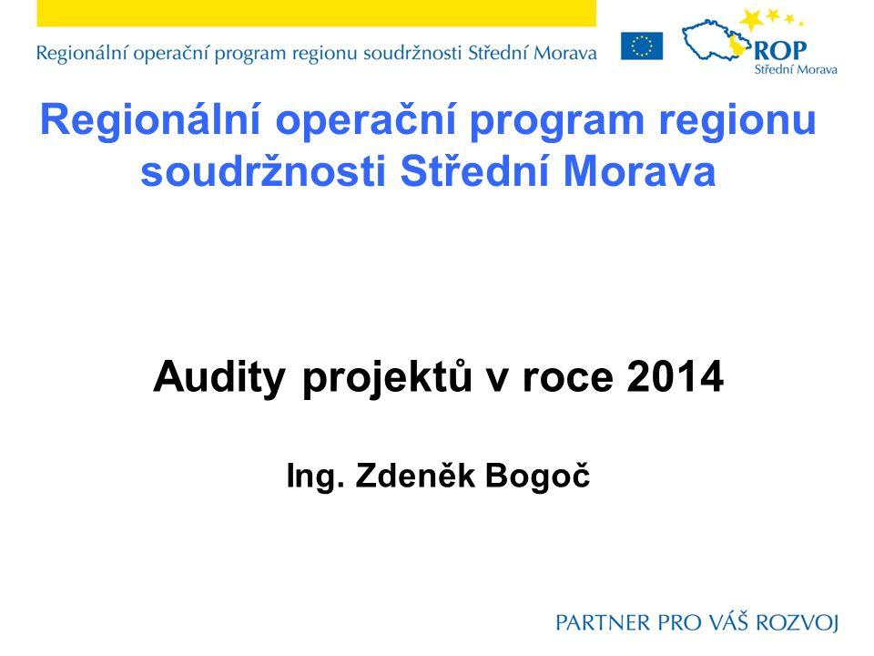 Regionální operační program regionu soudržnosti Střední Morava Audity projektů v roce 2014 Ing.