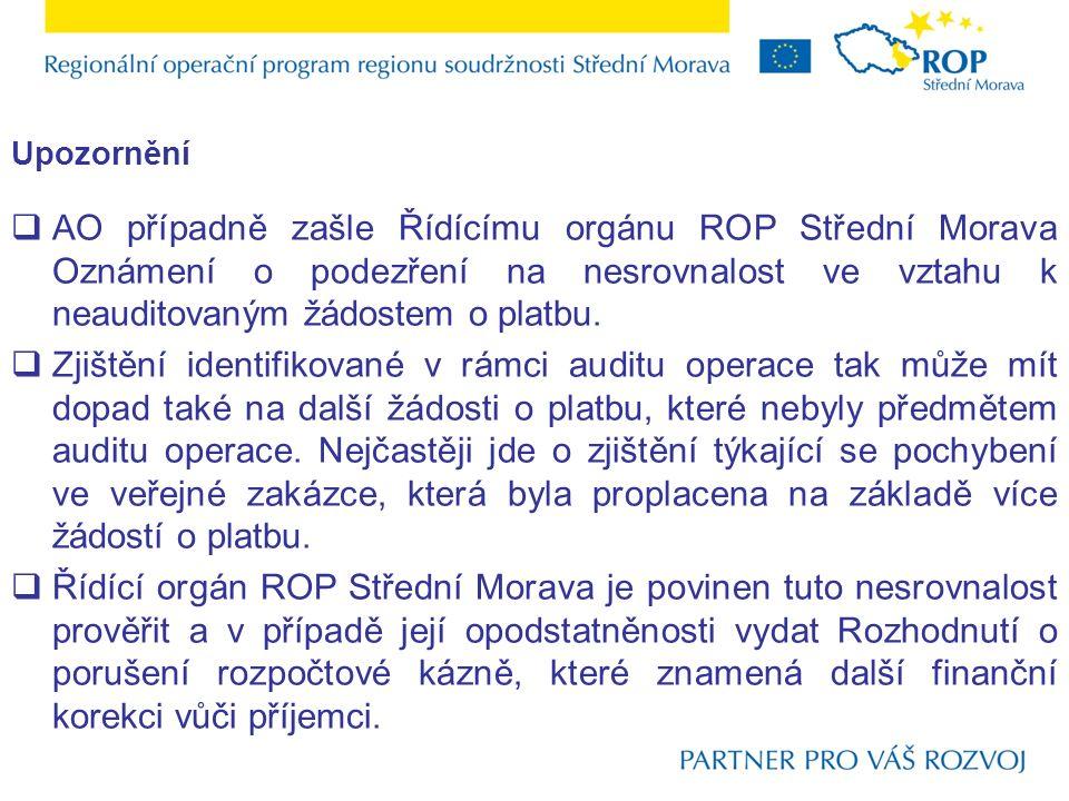  AO případně zašle Řídícímu orgánu ROP Střední Morava Oznámení o podezření na nesrovnalost ve vztahu k neauditovaným žádostem o platbu.