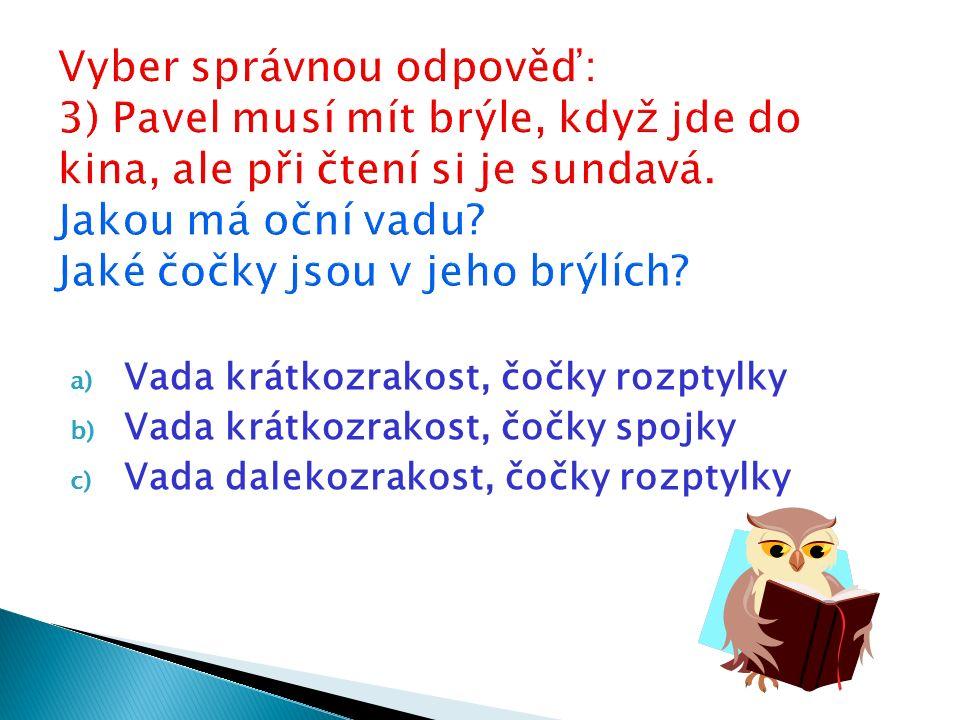 a) Vada krátkozrakost, čočky rozptylky b) Vada krátkozrakost, čočky spojky c) Vada dalekozrakost, čočky rozptylky