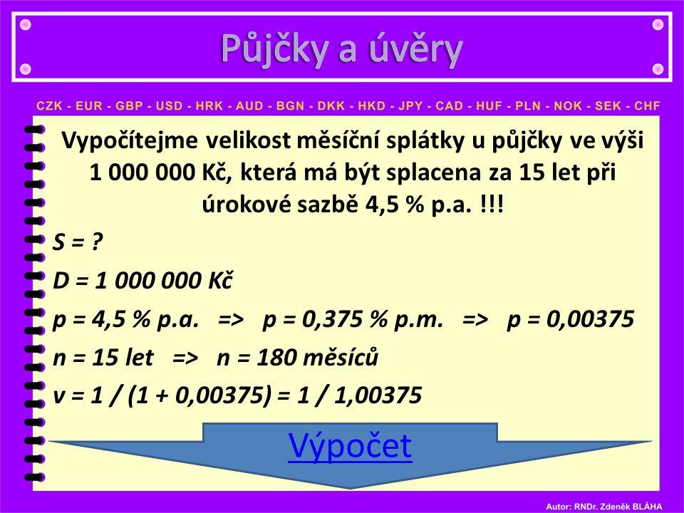S = . D = 1 000 000 Kč p = 4,5 % p.a. => p = 0,375 % p.m.