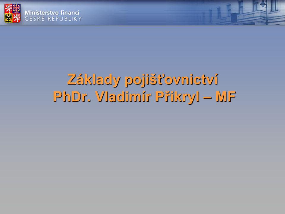 Základy pojišťovnictví PhDr. Vladimír Přikryl – MF