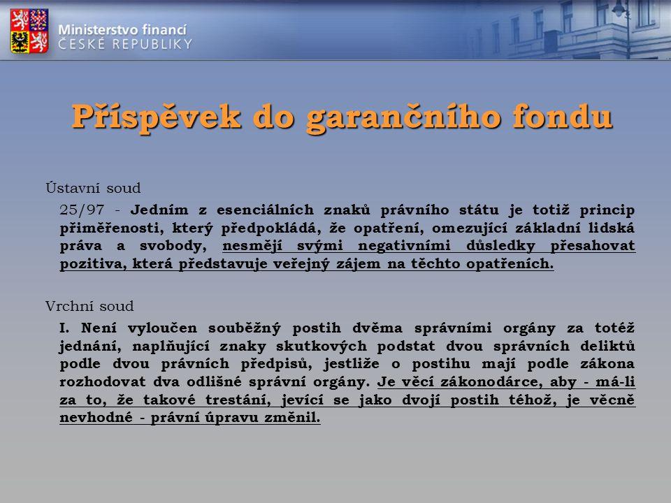 Příspěvek do garančního fondu Ústavní soud 25/97 - Jedním z esenciálních znaků právního státu je totiž princip přiměřenosti, který předpokládá, že opa