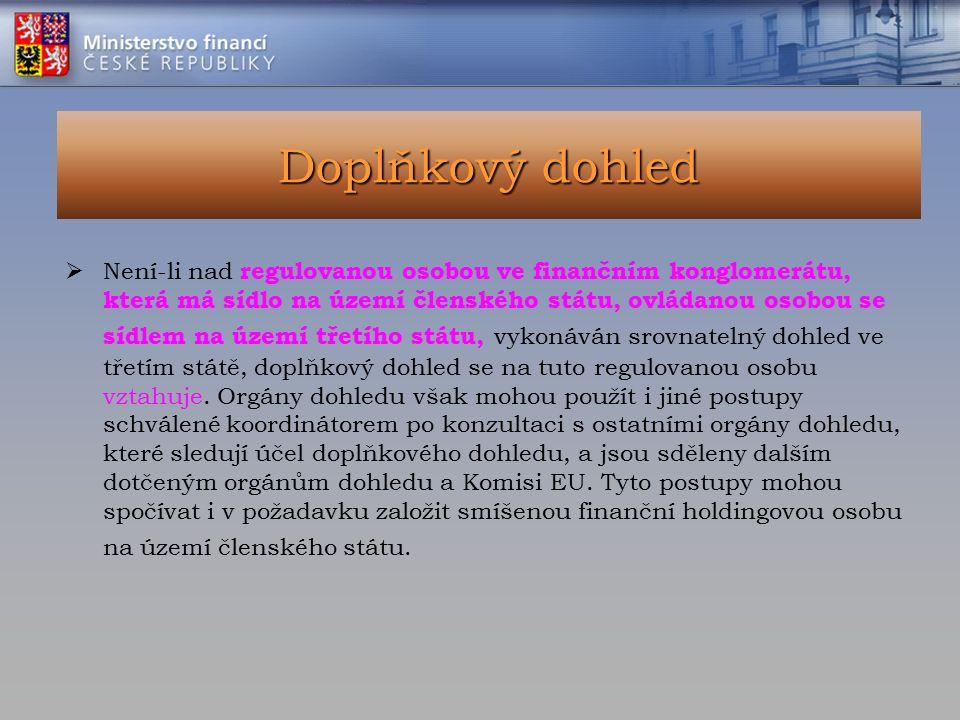 Doplňkový dohled  Není-li nad regulovanou osobou ve finančním konglomerátu, která má sídlo na území členského státu, ovládanou osobou se sídlem na úz
