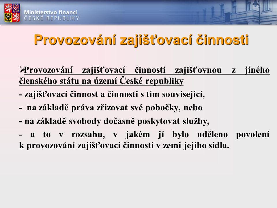 Provozování zajišťovací činnosti  Provozování zajišťovací činnosti zajišťovnou z jiného členského státu na území České republiky - zajišťovací činnos