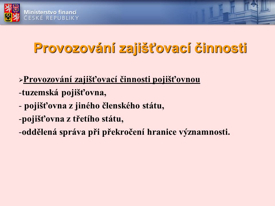 Provozování zajišťovací činnosti  Provozování zajišťovací činnosti pojišťovnou -tuzemská pojišťovna, - pojišťovna z jiného členského státu, -pojišťov