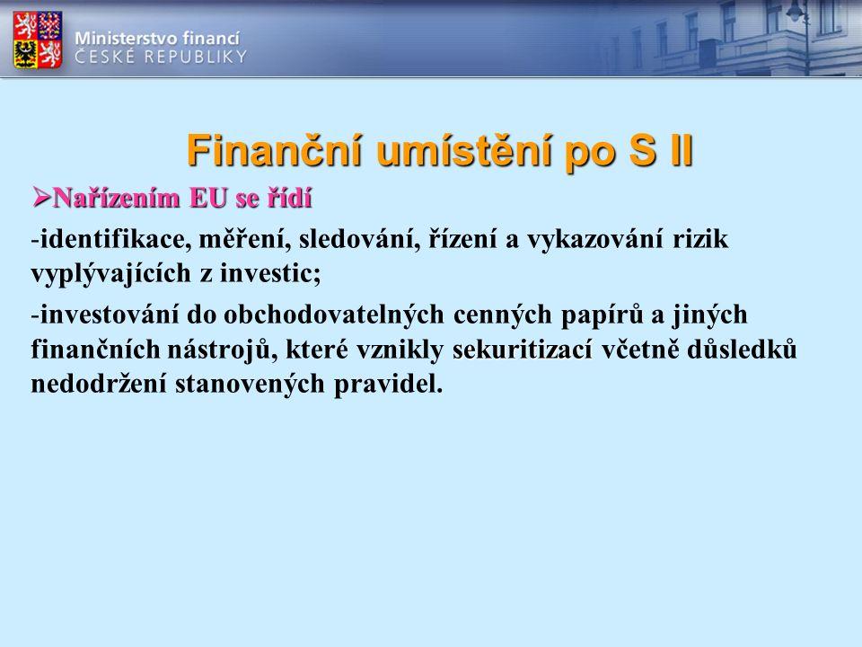 Finanční umístění po S II  Nařízením EU se řídí -identifikace, měření, sledování, řízení a vykazování rizik vyplývajících z investic; sekuritizací -i
