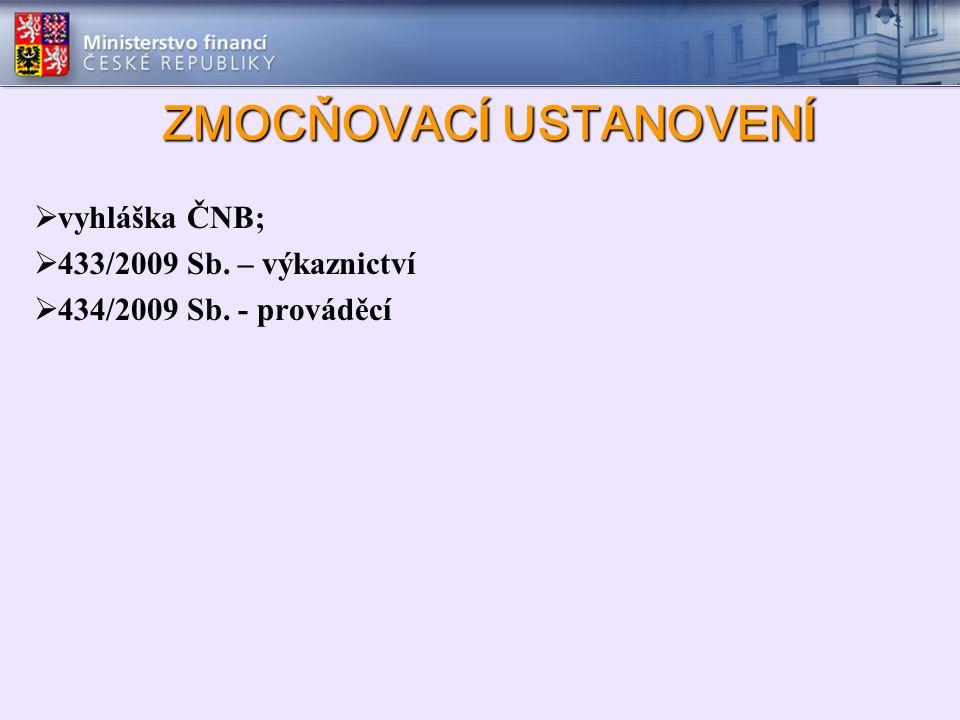 ZMOCŇOVAC Í USTANOVEN Í ZMOCŇOVAC Í USTANOVEN Í  vyhláška ČNB;  433/2009 Sb. – výkaznictví  434/2009 Sb. - prováděcí
