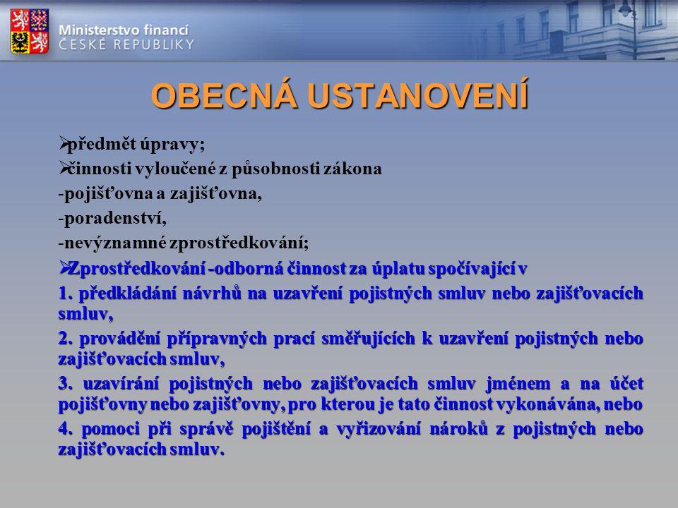 OBECNÁ USTANOVENÍ  předmět úpravy;  činnosti vyloučené z působnosti zákona -pojišťovna a zajišťovna, -poradenství, -nevýznamné zprostředkování;  Zp