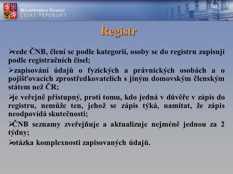 Registr  vede ČNB, člení se podle kategorií, osoby se do registru zapisují podle registračních čísel;  zapisování údajů o fyzických a právnických osobách a o pojišťovacích zprostředkovatelích s jiným domovským členským státem než ČR;  je veřejně přístupný, proti tomu, kdo jedná v důvěře v zápis do registru, nemůže ten, jehož se zápis týká, namítat, že zápis neodpovídá skutečnosti;  ČNB seznamy zveřejňuje a aktualizuje nejméně jednou za 2 týdny;  otázka komplexnosti zapisovaných údajů.