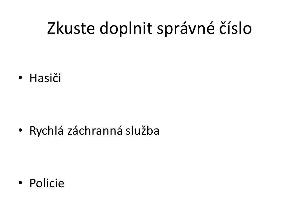 Zkuste doplnit správné číslo Hasiči Rychlá záchranná služba Policie