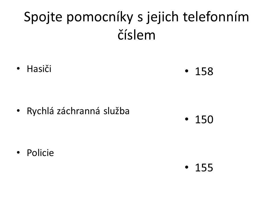 Spojte pomocníky s jejich telefonním číslem Hasiči Rychlá záchranná služba Policie 158 150 155