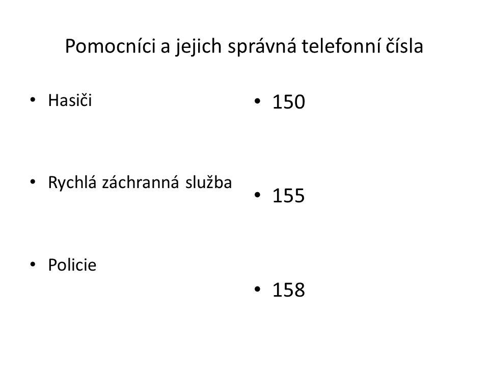 Pomocníci a jejich správná telefonní čísla Hasiči Rychlá záchranná služba Policie 150 155 158