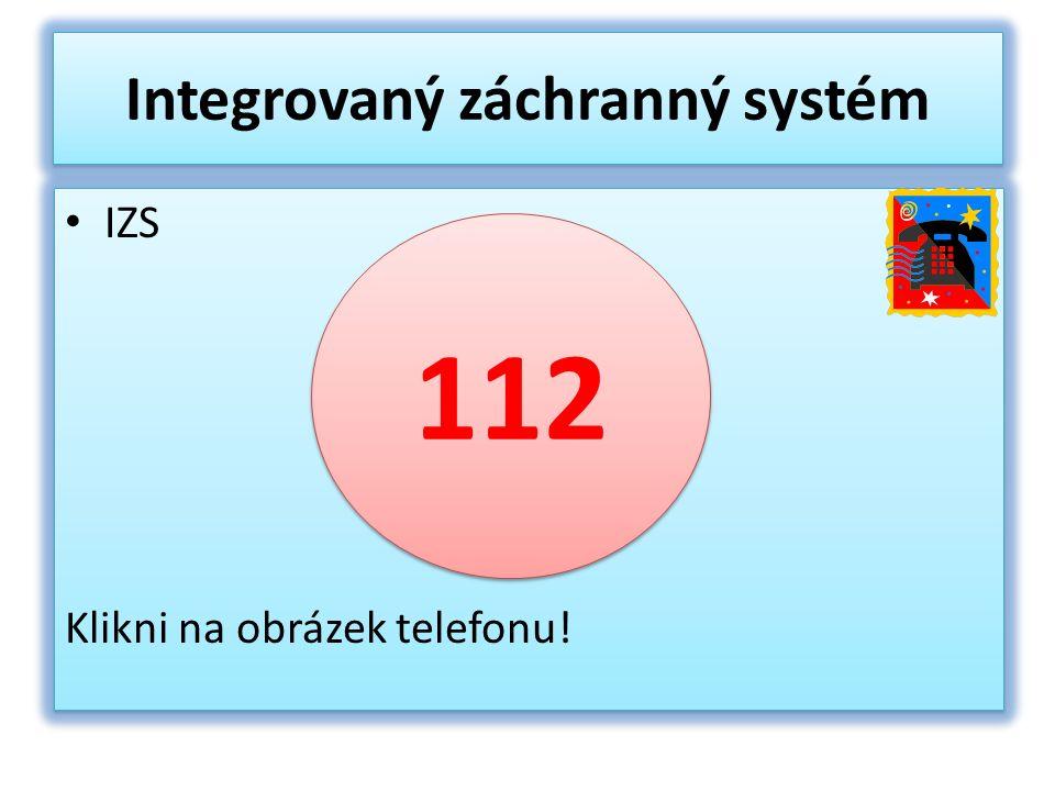 Integrovaný záchranný systém IZS Klikni na obrázek telefonu! IZS Klikni na obrázek telefonu! 112