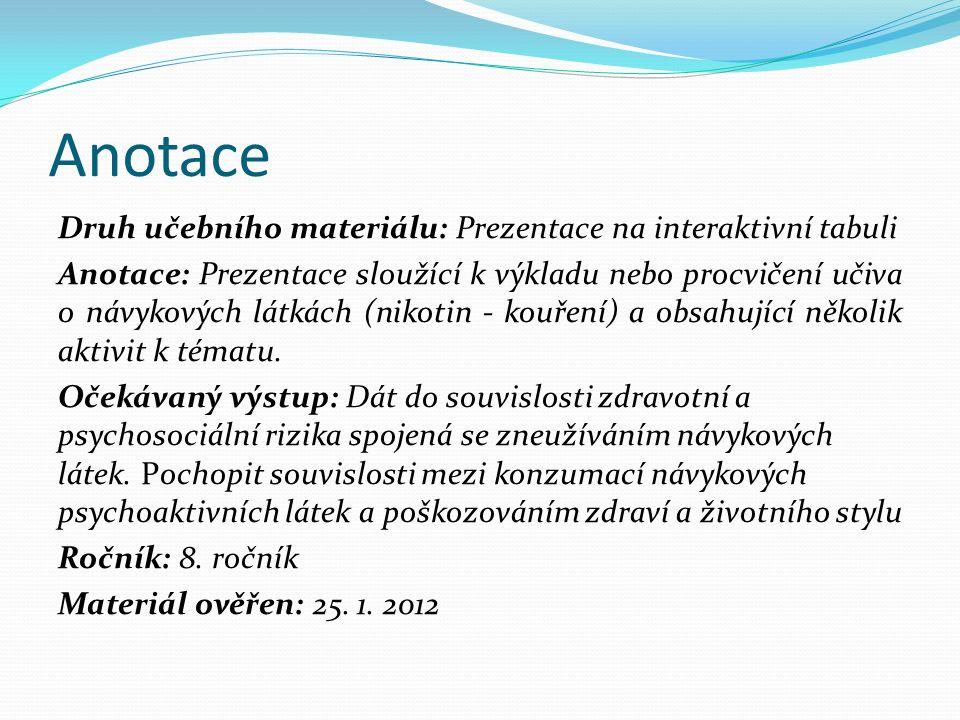 Anotace Druh učebního materiálu: Prezentace na interaktivní tabuli Anotace: Prezentace sloužící k výkladu nebo procvičení učiva o návykových látkách (