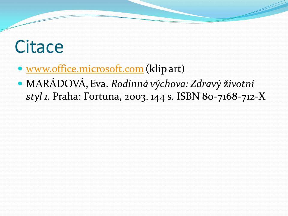 Citace www.office.microsoft.com (klip art) www.office.microsoft.com MARÁDOVÁ, Eva.