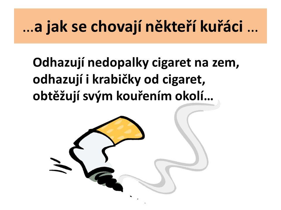 …a jak se chovají někteří kuřáci … Odhazují nedopalky cigaret na zem, odhazují i krabičky od cigaret, obtěžují svým kouřením okolí…