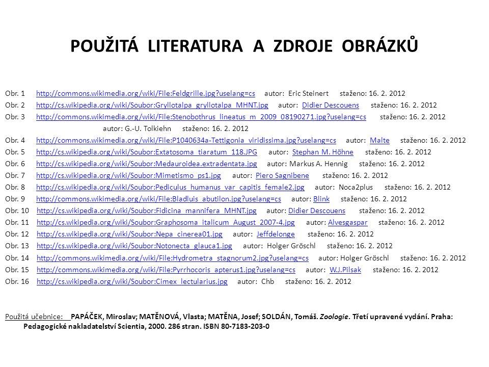 POUŽITÁ LITERATURA A ZDROJE OBRÁZKŮ Obr. 1 http://commons.wikimedia.org/wiki/File:Feldgrille.jpg?uselang=cs autor: Eric Steinert staženo: 16. 2. 2012h