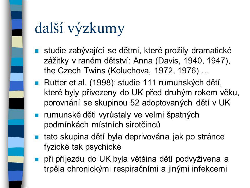 další výzkumy n studie zabývající se dětmi, které prožily dramatické zážitky v raném dětství: Anna (Davis, 1940, 1947), the Czech Twins (Koluchova, 1972, 1976) … n Rutter et al.