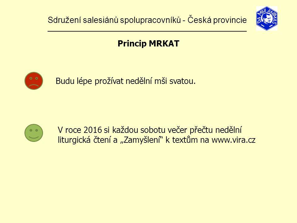Sdružení salesiánů spolupracovníků - Česká provincie ______________________________________________________________ Princip MRKAT Budu lépe prožívat nedělní mši svatou.