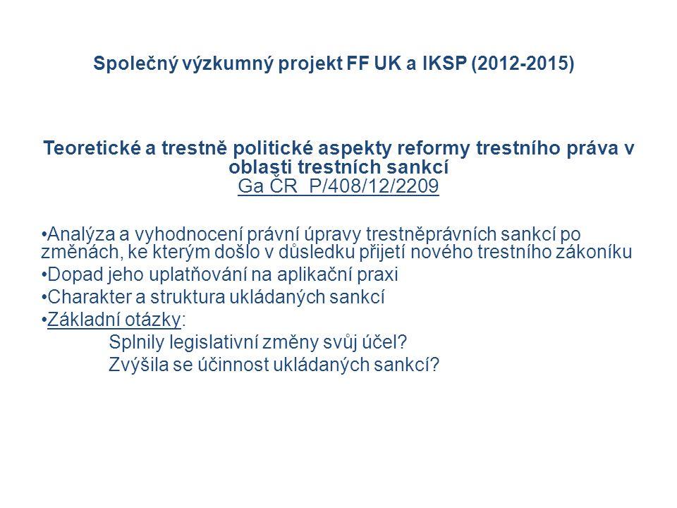 Společný výzkumný projekt FF UK a IKSP (2012-2015) Teoretické a trestně politické aspekty reformy trestního práva v oblasti trestních sankcí Ga ČR P/408/12/2209 Analýza a vyhodnocení právní úpravy trestněprávních sankcí po změnách, ke kterým došlo v důsledku přijetí nového trestního zákoníku Dopad jeho uplatňování na aplikační praxi Charakter a struktura ukládaných sankcí Základní otázky: Splnily legislativní změny svůj účel.