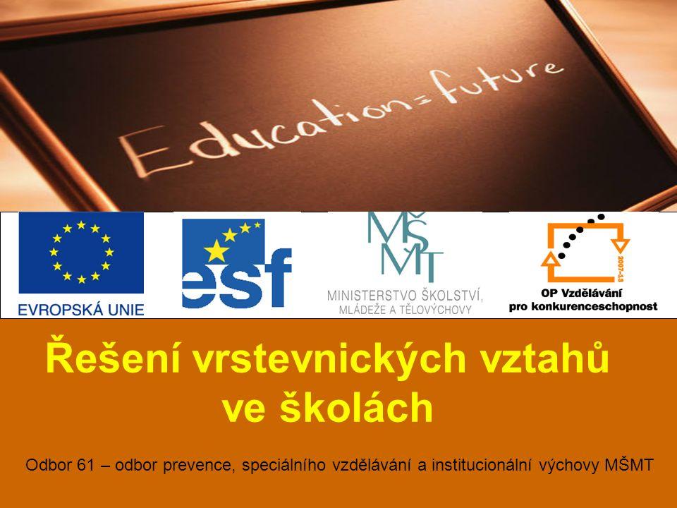 Řešení vrstevnických vztahů ve školách Odbor 61 – odbor prevence, speciálního vzdělávání a institucionální výchovy MŠMT
