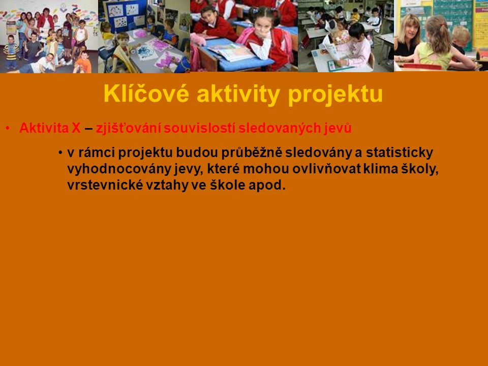Klíčové aktivity projektu Aktivita X – zjišťování souvislostí sledovaných jevů v rámci projektu budou průběžně sledovány a statisticky vyhodnocovány j