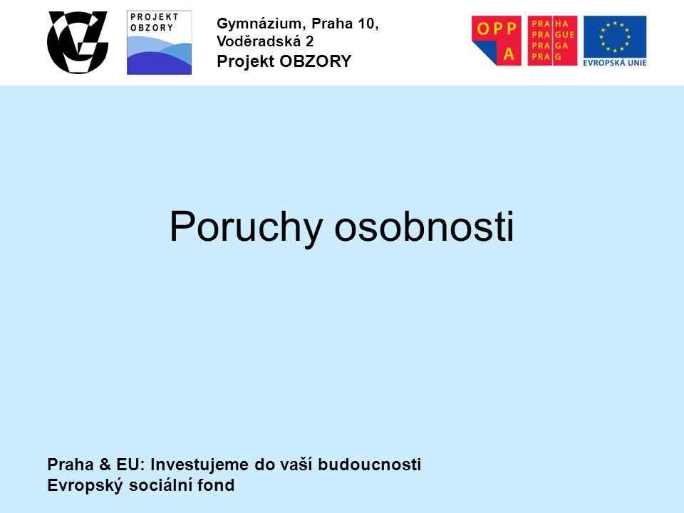 Praha & EU: Investujeme do vaší budoucnosti Evropský sociální fond Gymnázium, Praha 10, Voděradská 2 Projekt OBZORY Poruchy osobnosti