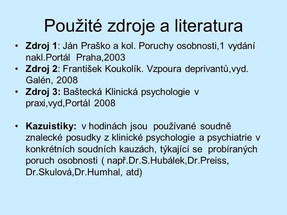 Použité zdroje a literatura Zdroj 1: Ján Praško a kol. Poruchy osobnosti,1 vydání nakl.Portál Praha,2003 Zdroj 2: František Koukolík. Vzpoura deprivan