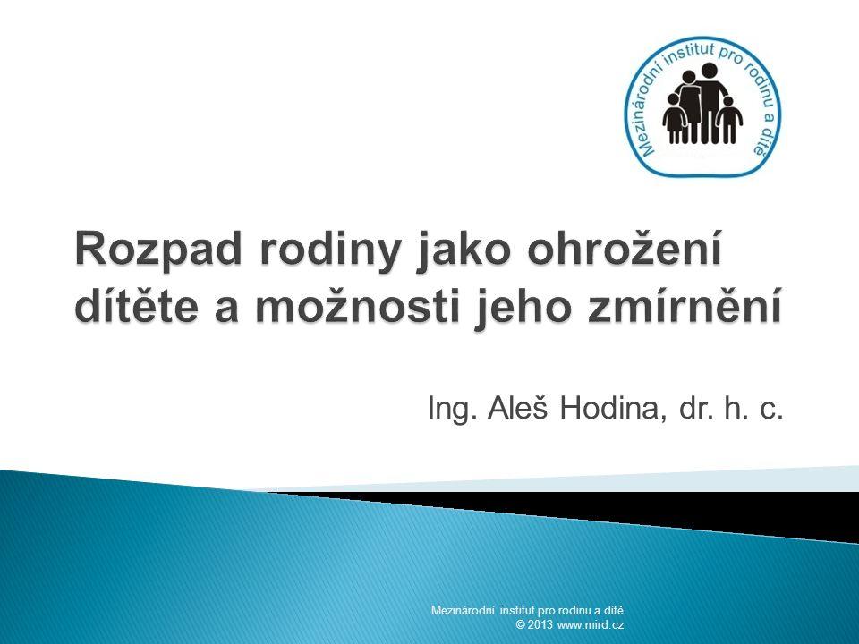 Ing. Aleš Hodina, dr. h. c. Mezinárodní institut pro rodinu a dítě © 2013 www.mird.cz