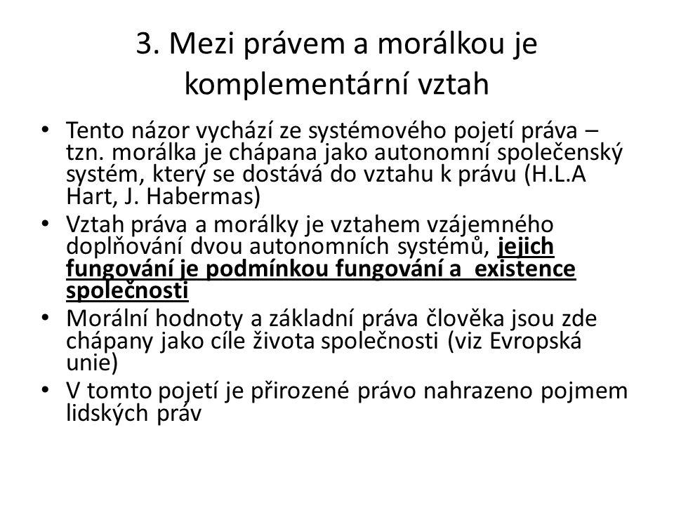3. Mezi právem a morálkou je komplementární vztah Tento názor vychází ze systémového pojetí práva – tzn. morálka je chápana jako autonomní společenský