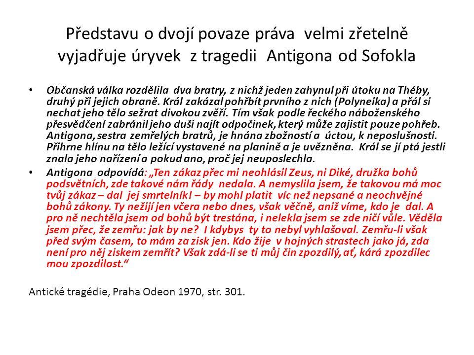 Představu o dvojí povaze práva velmi zřetelně vyjadřuje úryvek z tragedii Antigona od Sofokla Občanská válka rozdělila dva bratry, z nichž jeden zahynul při útoku na Théby, druhý při jejich obraně.