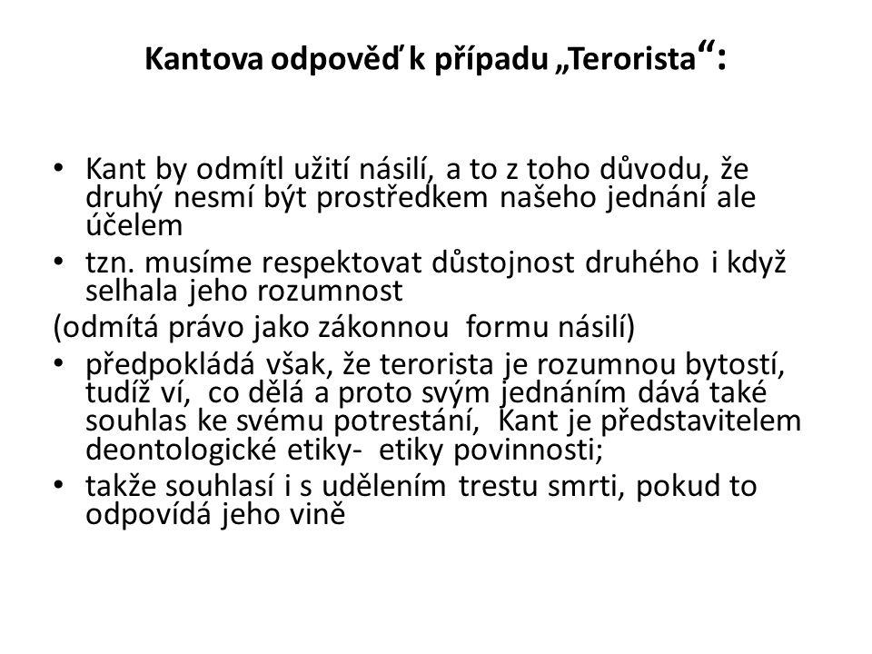 """Kantova odpověď k případu """"Terorista : Kant by odmítl užití násilí, a to z toho důvodu, že druhý nesmí být prostředkem našeho jednání ale účelem tzn."""