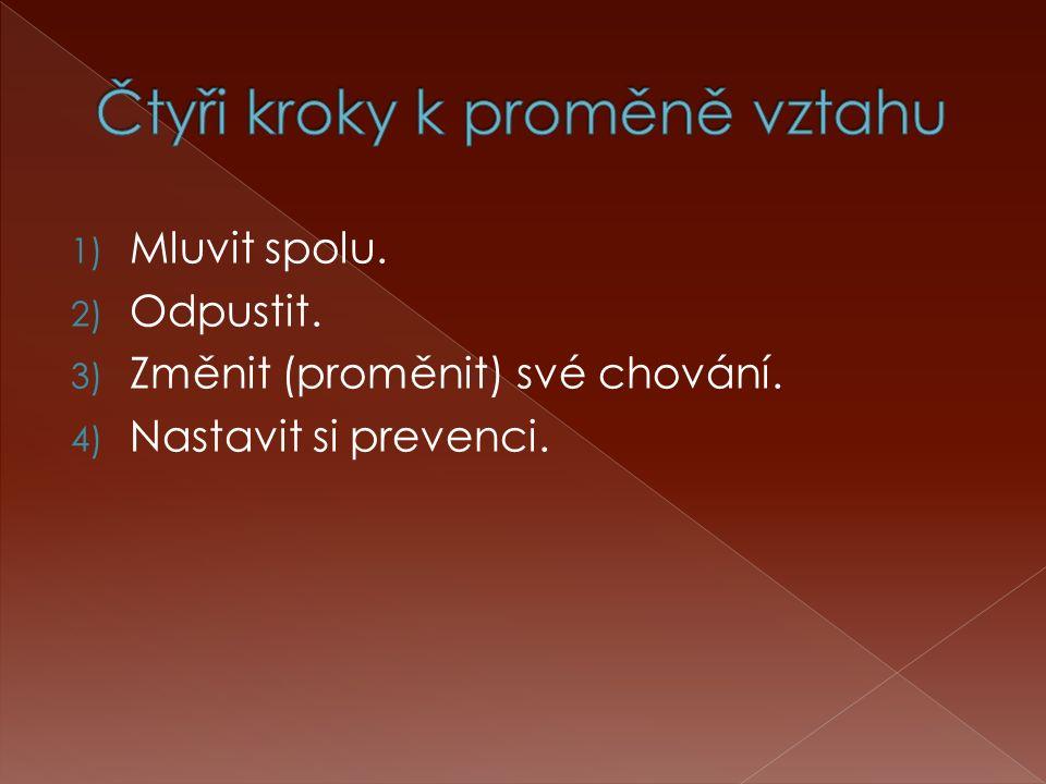 1) Mluvit spolu. 2) Odpustit. 3) Změnit (proměnit) své chování. 4) Nastavit si prevenci.