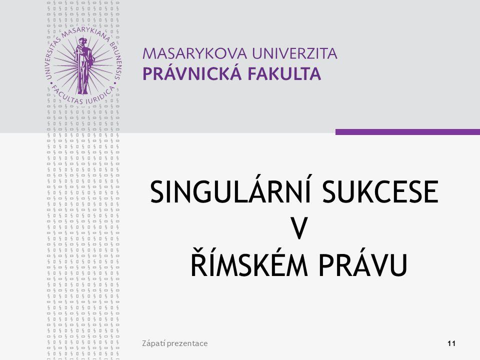 Zápatí prezentace11 SINGULÁRNÍ SUKCESE V ŘÍMSKÉM PRÁVU