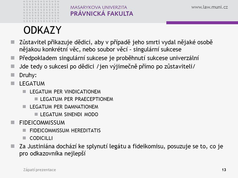 www.law.muni.cz ODKAZY Zůstavitel přikazuje dědici, aby v případě jeho smrti vydal nějaké osobě nějakou konkrétní věc, nebo soubor věcí – singulární s