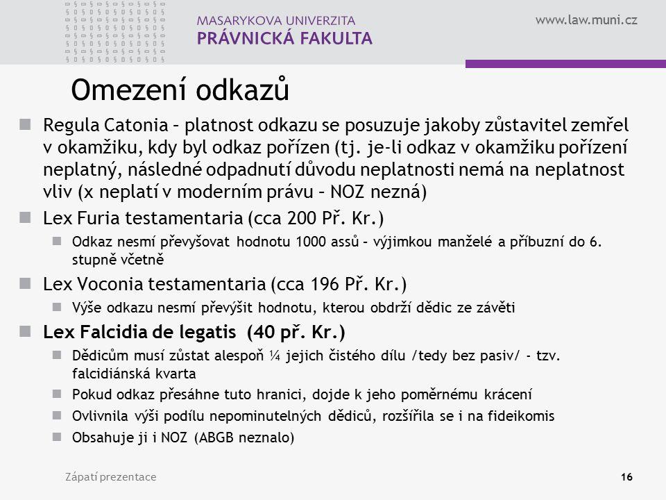www.law.muni.cz Omezení odkazů Regula Catonia – platnost odkazu se posuzuje jakoby zůstavitel zemřel v okamžiku, kdy byl odkaz pořízen (tj. je-li odka
