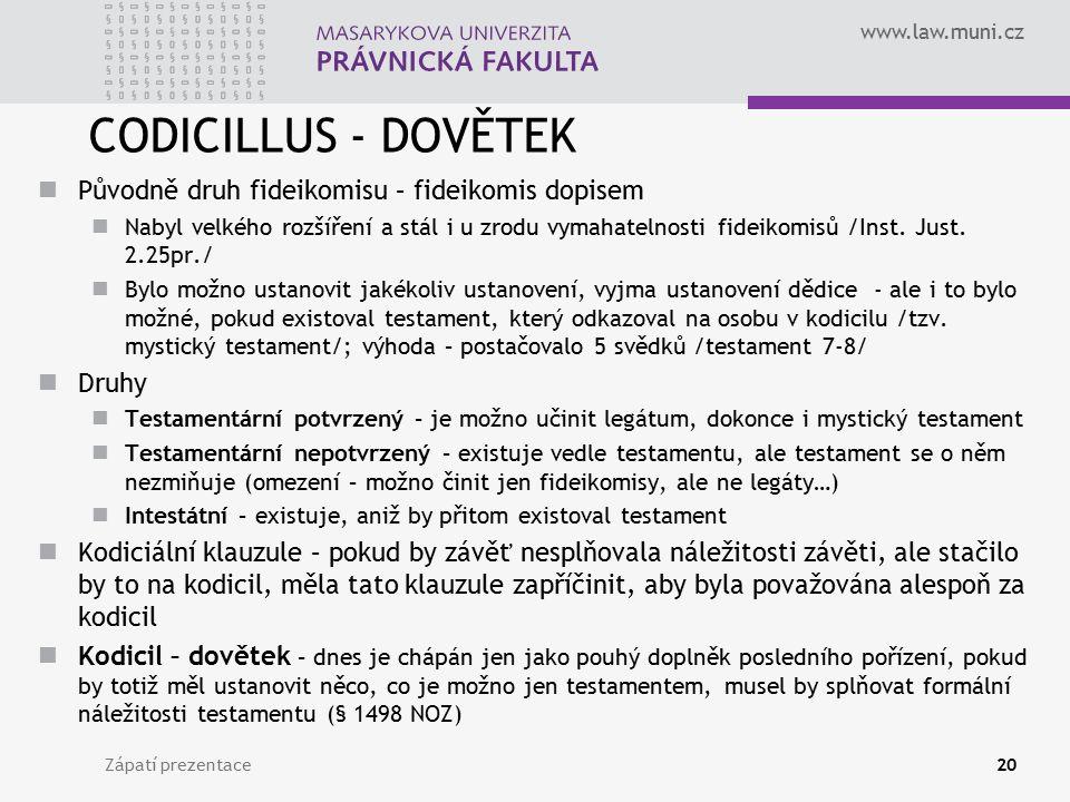 www.law.muni.cz CODICILLUS - DOVĚTEK Původně druh fideikomisu – fideikomis dopisem Nabyl velkého rozšíření a stál i u zrodu vymahatelnosti fideikomisů