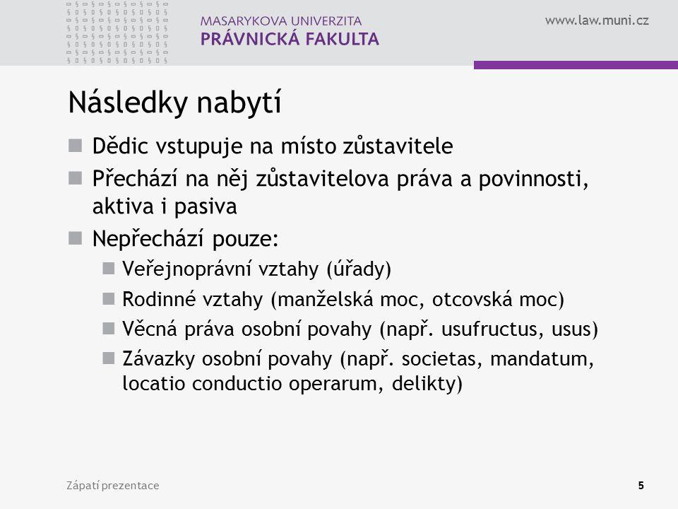 www.law.muni.cz Následky nabytí Dědic vstupuje na místo zůstavitele Přechází na něj zůstavitelova práva a povinnosti, aktiva i pasiva Nepřechází pouze