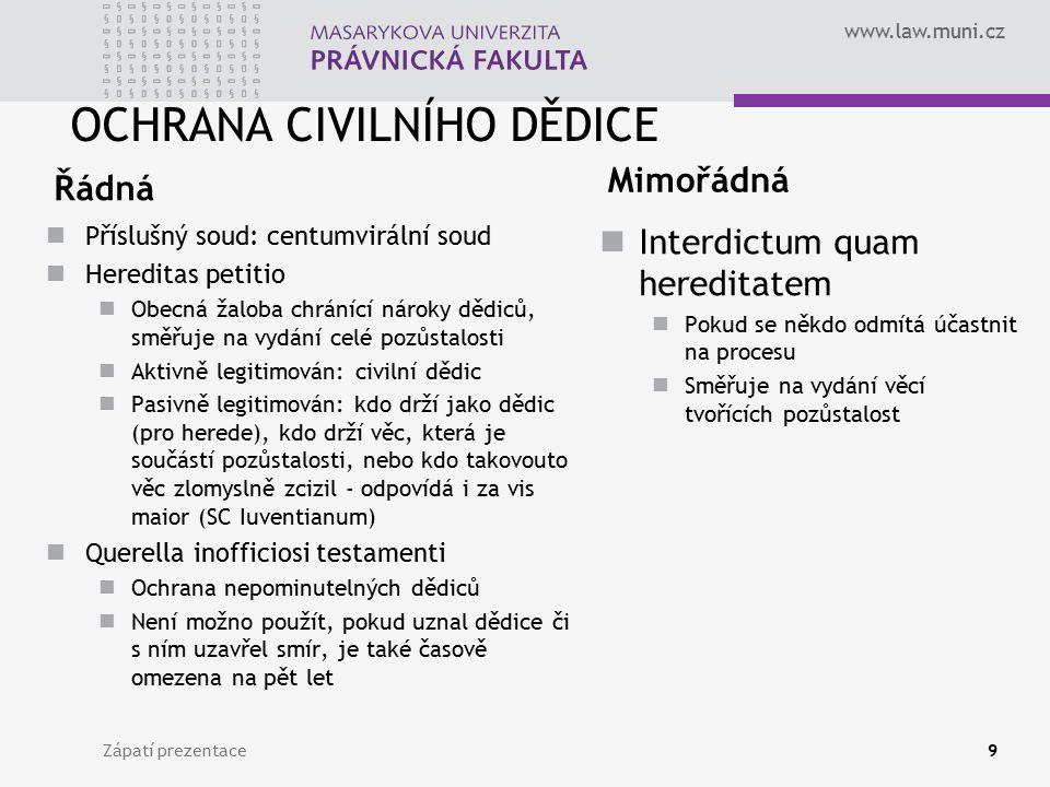 www.law.muni.cz OCHRANA CIVILNÍHO DĚDICE Řádná Příslušný soud: centumvirální soud Hereditas petitio Obecná žaloba chránící nároky dědiců, směřuje na v
