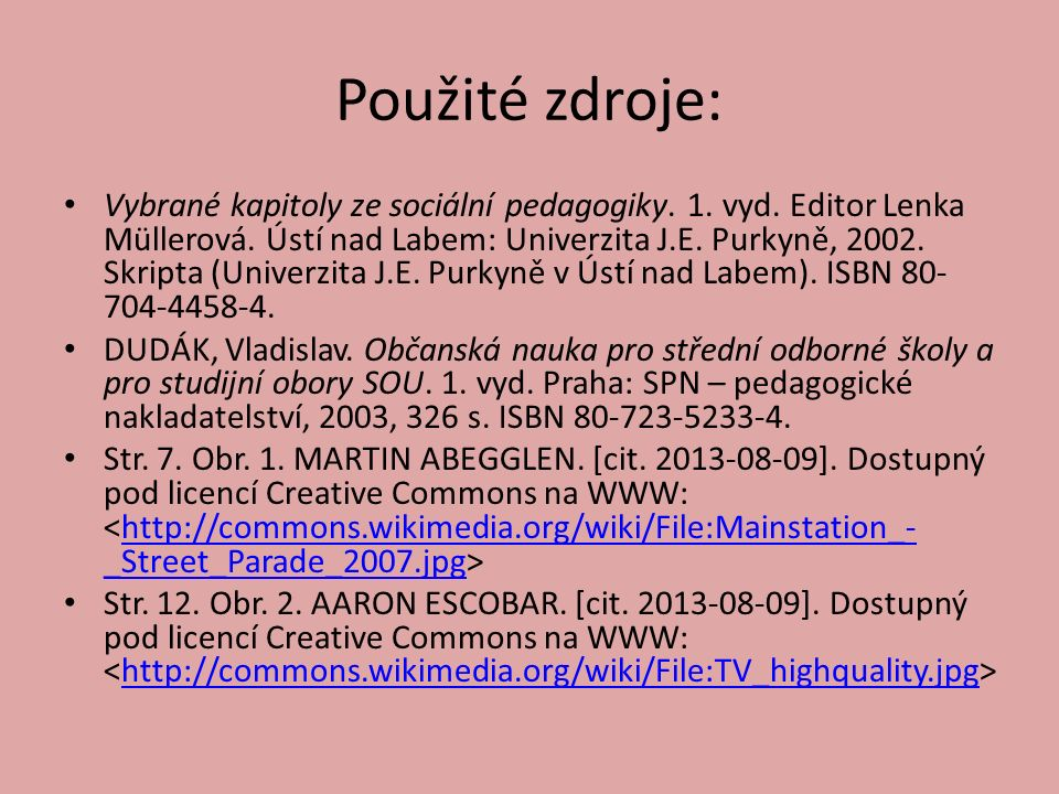 Použité zdroje: Vybrané kapitoly ze sociální pedagogiky. 1. vyd. Editor Lenka Müllerová. Ústí nad Labem: Univerzita J.E. Purkyně, 2002. Skripta (Unive